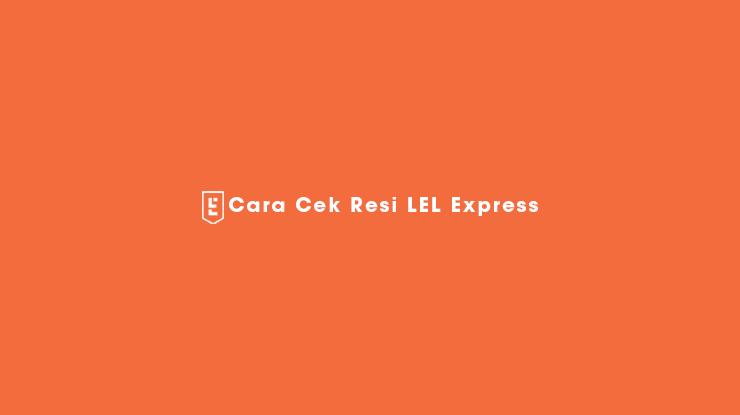 Cara Cek Resi LEL Express