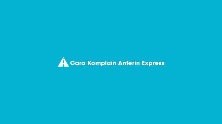 Cara Komplain Anterin Express