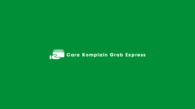 Cara Komplain Grab Express