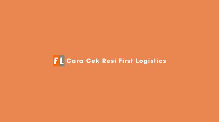 Cara Cek Resi First Logistics