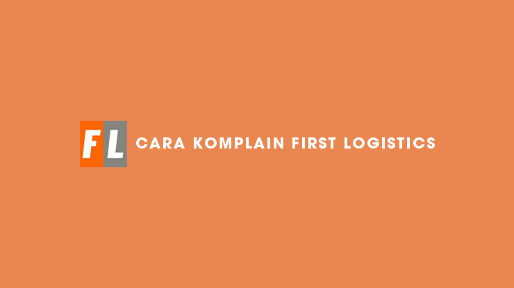 Cara Komplain First Logistics Terbaru dan Terlengkap