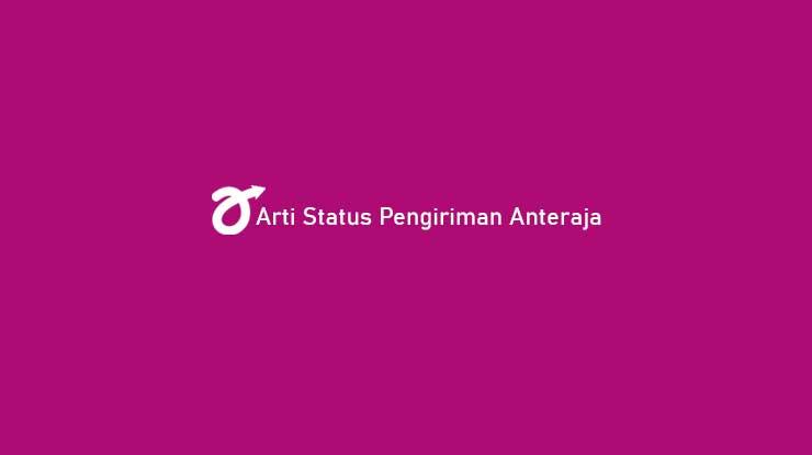 Arti Status Pengiriman Anteraja