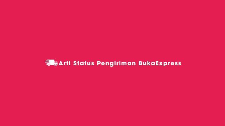 Arti Status Pengiriman BukaExpress