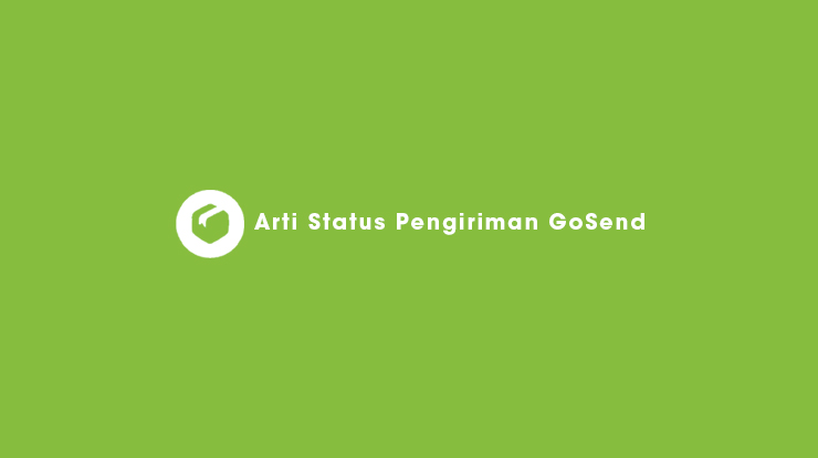 Arti Status Pengiriman GoSend