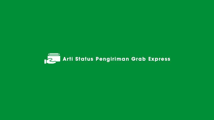 Arti Status Pengiriman Grab Express