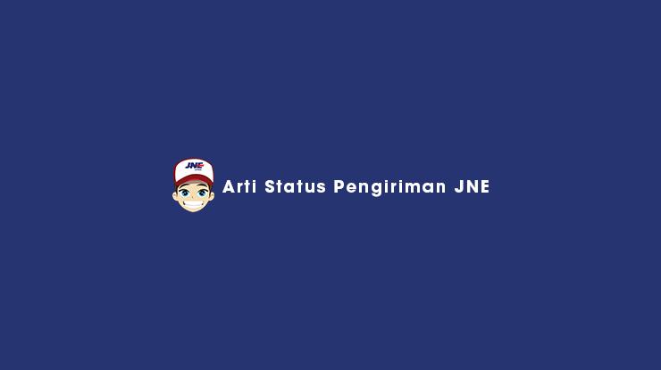 Arti Status Pengiriman JNE