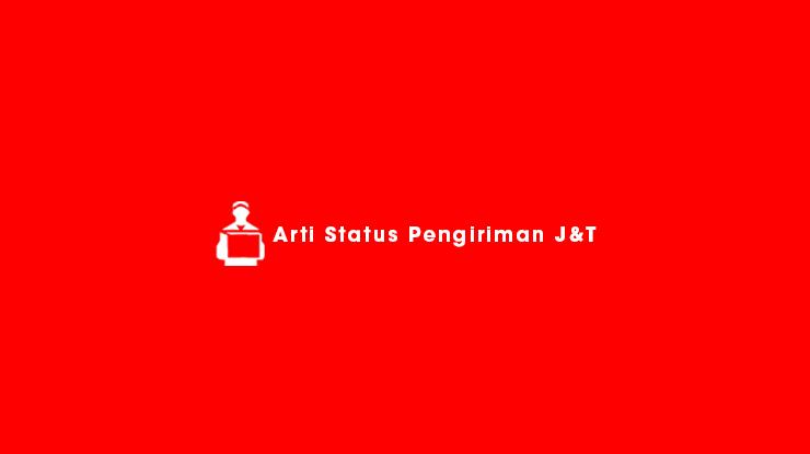 Arti Status Pengiriman JT