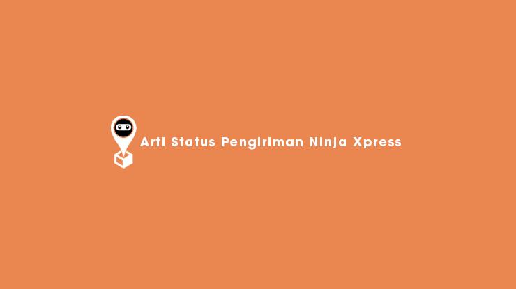 Arti Status Pengiriman Ninja Xpress
