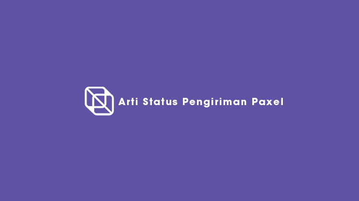 Arti Status Pengiriman Paxel