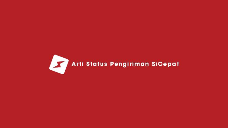 Arti Status Pengiriman SiCepat