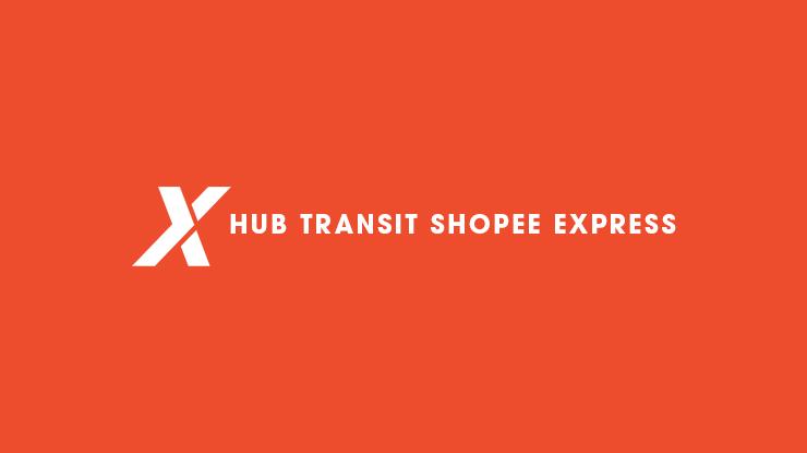 Arti dan Penjelasan Hub Transit Shopee Express Terlengkap