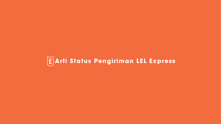 Arti Status Pengiriman LEL Express