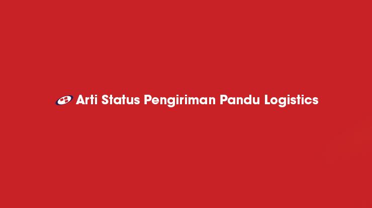 Arti Status Pengiriman Pandu Logistics