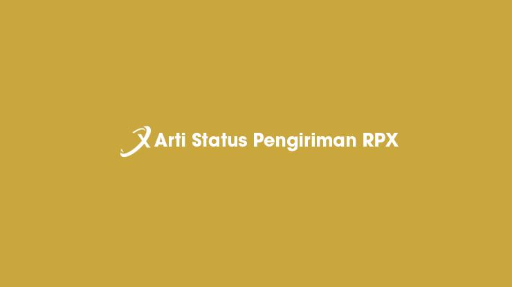 Arti Status Pengiriman RPX