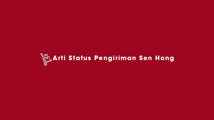 Arti Status Pengiriman Sen Hong