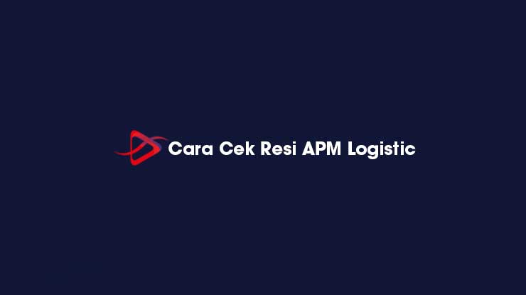Cara Cek Resi APM Logistic