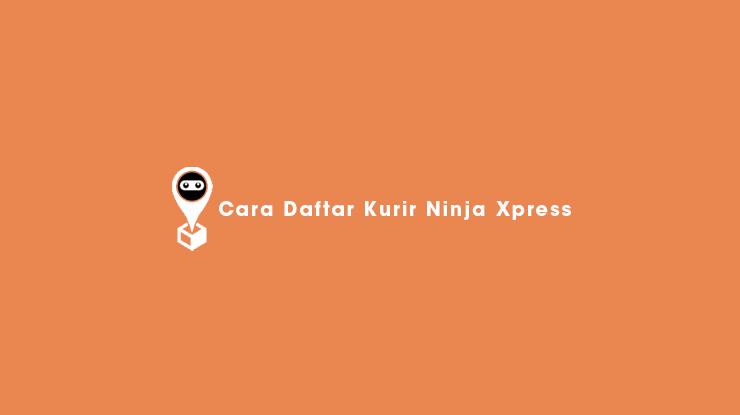 Cara Daftar Kurir Ninja Xpress
