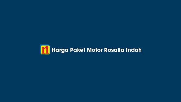 Harga Paket Motor Rosalia Indah