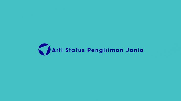 Arti Status Pengiriman Janio