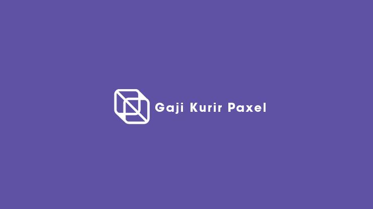 Gaji Kurir Paxel
