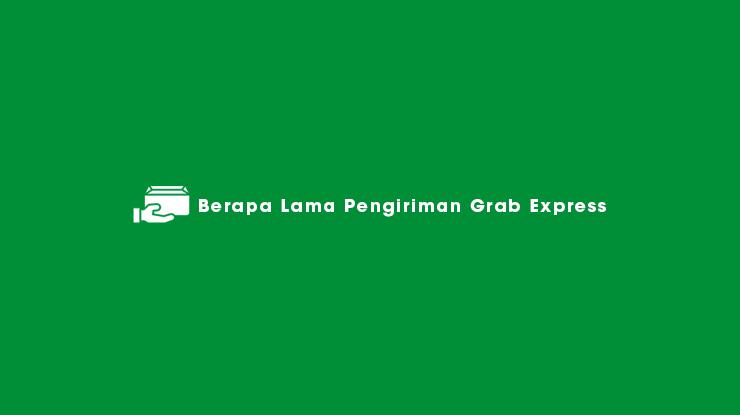 Berapa Lama Pengiriman Grab Express