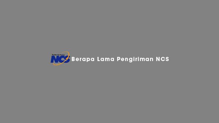 Berapa Lama Pengiriman NCS