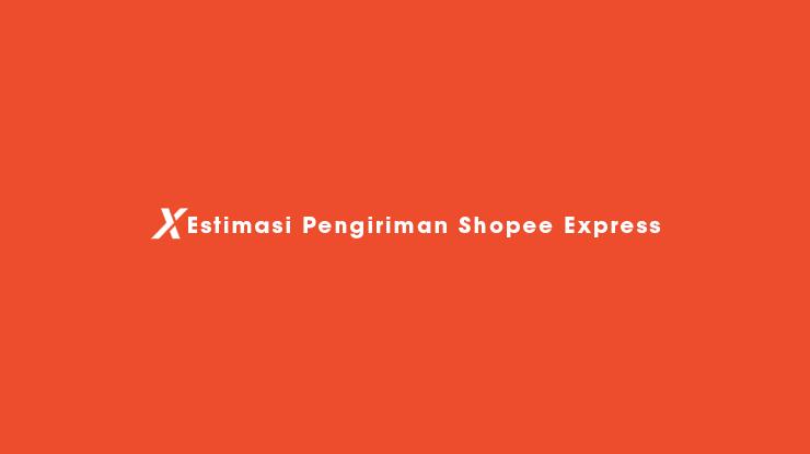 Estimasi Pengiriman Shopee Express